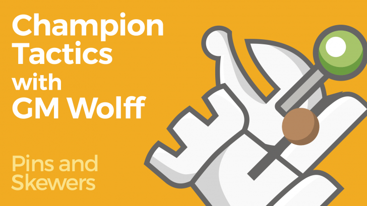 Champion Tactics with GM Wolff - Pins and Skewers