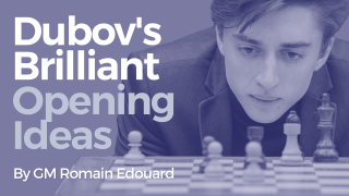 Daniil Dubov's Brilliant Opening Ideas
