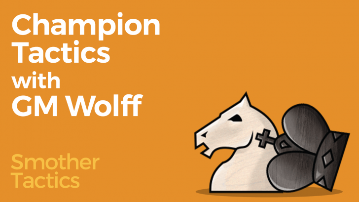 Champion Tactics with GM Wolff - Smother Tactics