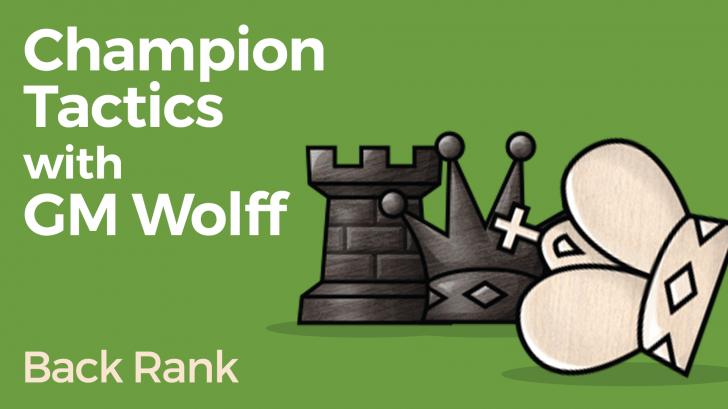 Champion Tactics with GM Wolff - Back Rank