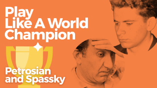 Play Like A World Champion: Petrosian and Spassky