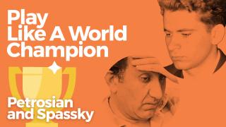 Play Like A World Champion: Petrosian and Spassky