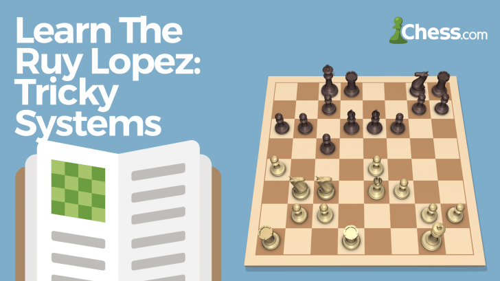Learn the Ruy Lopez: Tricky Systems