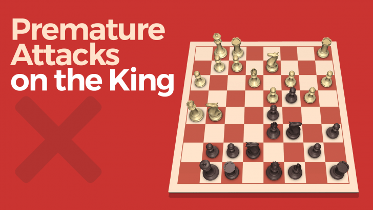 Premature Attacks on the King