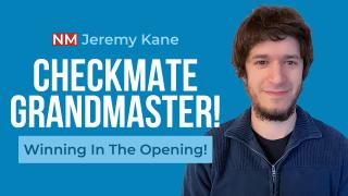 Checkmate Grandmaster! - Winning In The Opening
