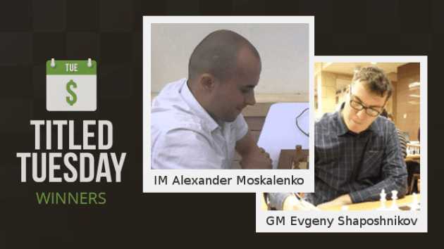 IM Moskalenko Tops GMs In Titled Tuesday; 1st Place Narrowly Eludes Andreikin