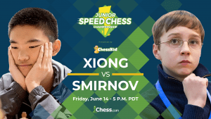 Junior Speed Chess Match Xiong vs. Smirnov Preview