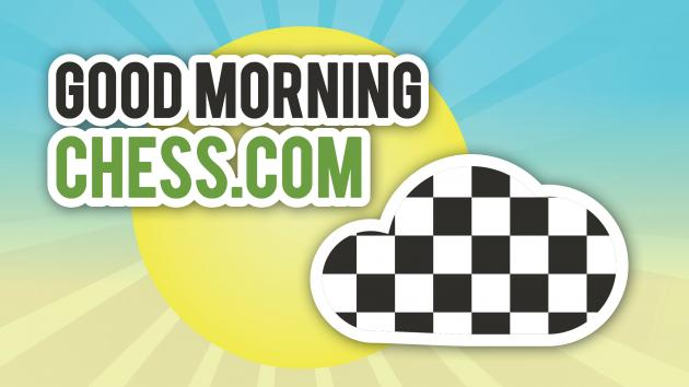 Good Morning Chess.com