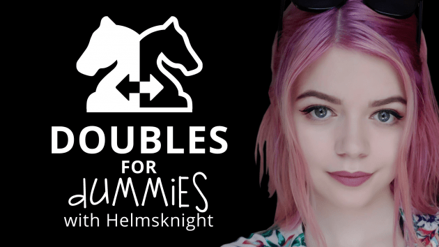 Doubles for Dummies with Helmsknight
