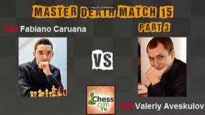 Death Match 15: GM Caruana vs Aveskulov - Part 2