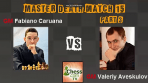 Death Match 15: GM Caruana vs Aveskulov - Part 3