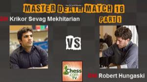 Death Match 16: GM Mekhitarian vs GM Hungaski - Part 1