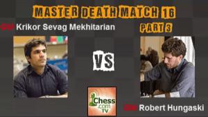 Death Match 16: GM Mekhitarian vs GM Hungaski - Part 3