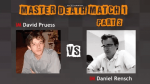 Death Match 1: IM Pruess vs. IM Rensch - Part 3