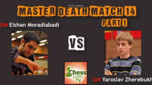 Death Match 14: GM Elshan Moradiabadi vs GM Yaroslav Zherebukh - Part 1's Thumbnail