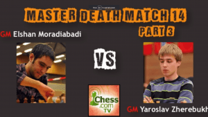 Death Match 14: GM Elshan Moradiabadi vs GM Yaroslav Zherebukh - Part 2