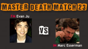 Death Match 23: FM Ju vs IM Esserman