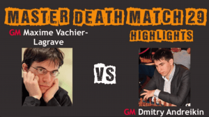 Death Match 29: Vachier-Lagrave vs Andreikin -- Complete Show