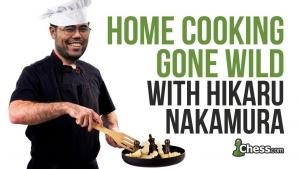 Home Cooking Gone Wild With Hikaru Nakamura