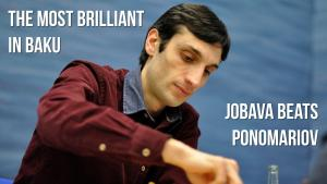 The Most Brilliant In Baku: Jobava Beats Ponomariov