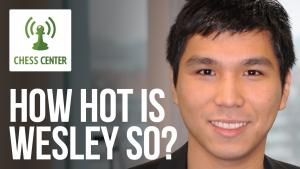 ChessCenter: How Hot Is Wesley So?