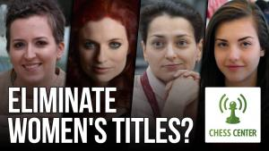 ChessCenter: Should Women's Titles Be Eliminated?