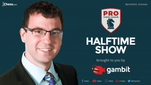 2018 PRO Chess League Week 2: Halftime Show
