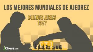 Capablanca - Alekhine (1927) | Los mejores mundiales de ajedrez de la historia.