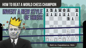 How To Beat A World Chess Champion: Reti vs Capablanca