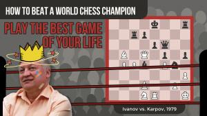 How To Beat A World Chess Champion: Ivanov vs. Karpov