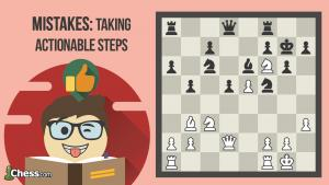 Chess Mistakes: Taking Actionable Steps