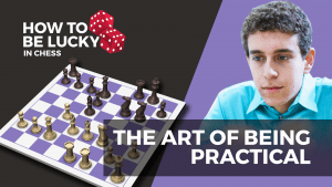 How To Be Lucky In Chess: The Art Of Being Practical