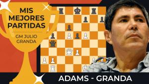 Adams - Granda | Las mejores partidas de Julio Granda