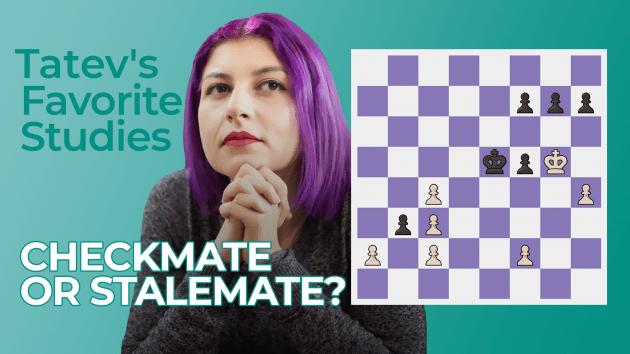 Tatev's Favorite Studies: Checkmate Or Stalemate?