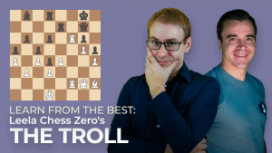 Learn From The Best: Leela Chess Zero The Troll