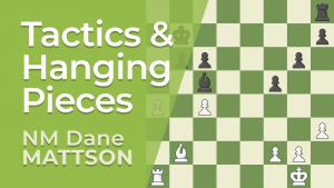 Tactics and Hanging Pieces