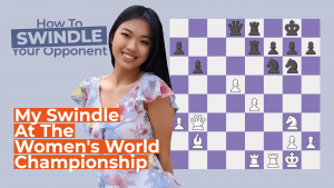 How To Swindle Your Opponent: My Swindle At The Women's World Championship