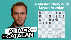 How To Play The Catalan: A Master Class With Levon Aronian