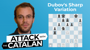 How To Play The Catalan: Dubov's Sharp Variation