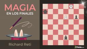 Richard Reti | Magia en los finales