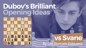 Dubov's Briliant Opening Ideas: vs Svane