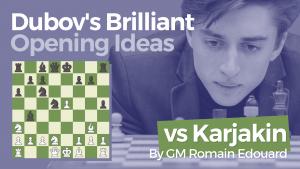 Dubov's Briliant Opening Ideas: vs Karjakin