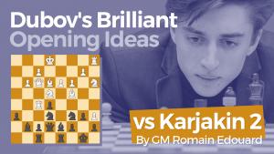 Dubov's Briliant Opening Ideas: vs Karjakin Again