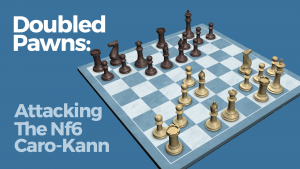 Doubed Pawns: Attacking The Nf6 Caro-Kann
