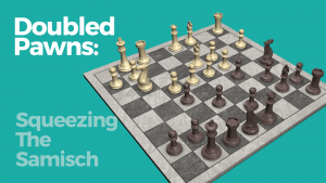 Doubled Pawns: Squeezing The Samisch