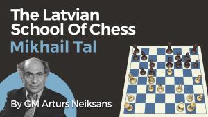 The Latvian School Of Chess: Mikhail Tal
