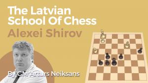 The Latvian School Of Chess: Alexei Shirov
