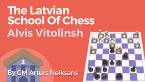 The Latvian School Of Chess: Alvis Vitolinsh