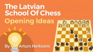 The Latvian School Of Chess: Opening Ideas
