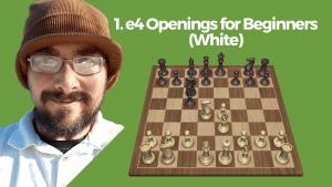 1. e4 Openings for Beginners (White)